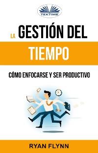 Cover La Gestión Del Tiempo. Cómo Enfocarse Y Ser Productivo