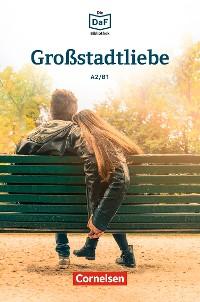 Cover Die DaF-Bibliothek / A2/B1 - Großstadtliebe