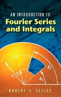 Cover An Introduction to Fourier Series and Integrals