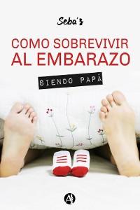 Cover Cómo sobrevivir al embarazo siendo papá