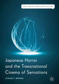 Cover Japanese Horror and the Transnational Cinema of Sensations