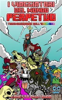 Cover I viaggiatori del Mondo Perpetuo Vol I - Trasmigrazione dell'unicorno