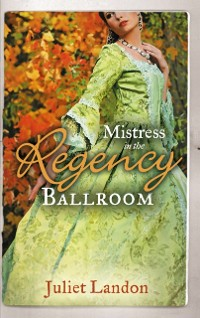 Cover Mistress in the Regency Ballroom: The Rake's Unconventional Mistress / Marrying the Mistress (Mills & Boon M&B)