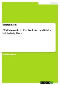 """Cover """"Waldeinsamkeit"""". Die Funktion des Waldes bei Ludwig Tieck"""
